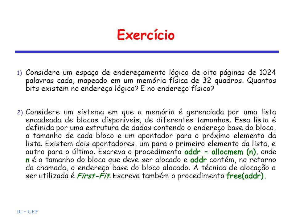 IC - UFF Exercício 1) Considere um espaço de endereçamento lógico de oito páginas de 1024 palavras cada, mapeado em um memória física de 32 quadros. Q