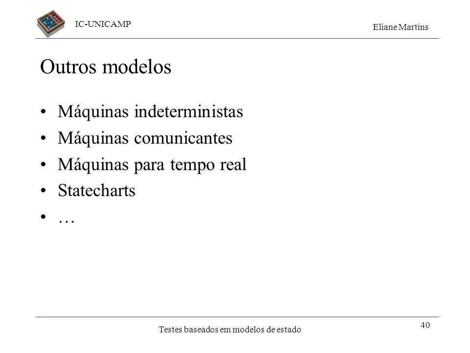 IC-UNICAMP Eliane Martins Testes baseados em modelos de estado 39 Verificação do estado destino Testes de comportamento explícito ou implícito exigem