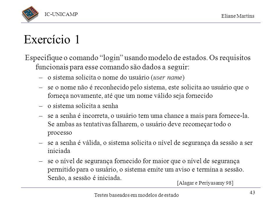IC-UNICAMP Eliane Martins Testes baseados em modelos de estado Exercícios Gere casos de testes para os problemas a seguir, considerando os critérios: