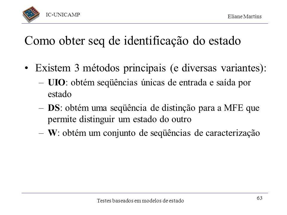 IC-UNICAMP Eliane Martins Testes baseados em modelos de estado 63 Como obter seq de identificação do estado Existem 3 métodos principais (e diversas v