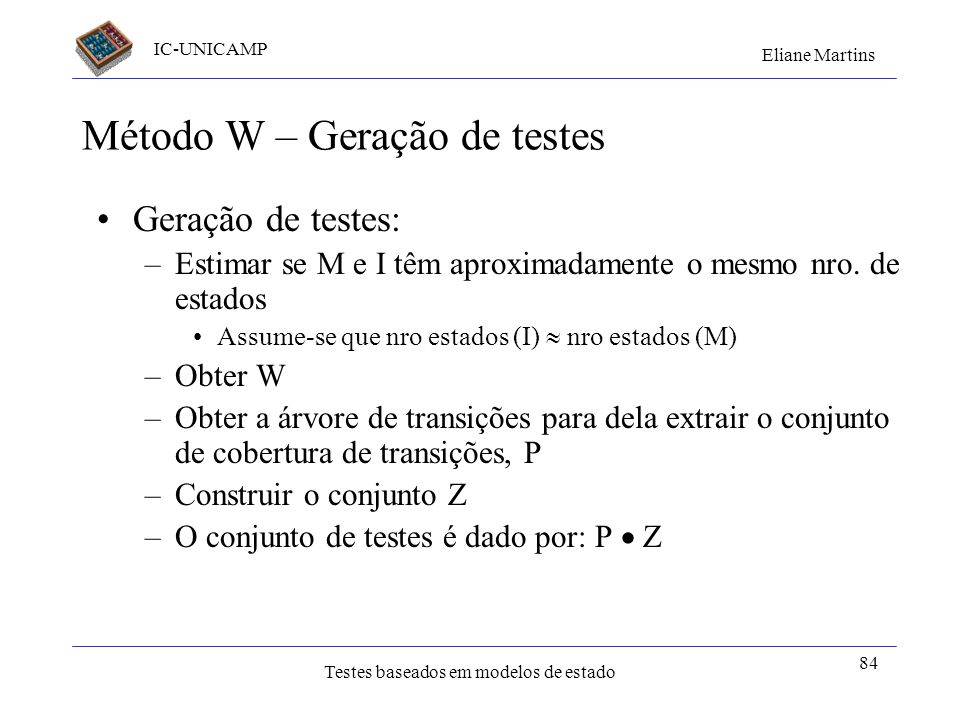 IC-UNICAMP Eliane Martins Testes baseados em modelos de estado 84 Método W – Geração de testes Geração de testes: –Estimar se M e I têm aproximadament