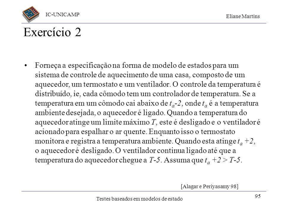 IC-UNICAMP Eliane Martins Testes baseados em modelos de estado 95 Exercício 2 Forneça a especificação na forma de modelo de estados para um sistema de