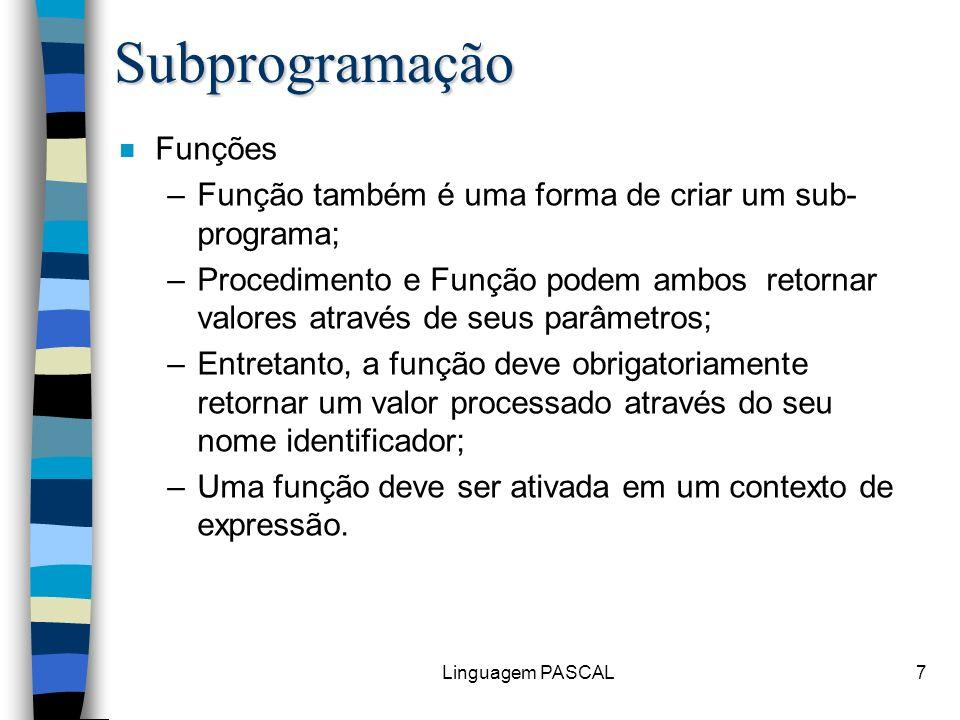 Linguagem PASCAL28 program Diagonal; {Diagonal de um paralelepípedo } { Funcao Hipotenusa } function Hipotenusa (A,B: real): real; begin Hipotenusa:= sqrt ( sqr(A) + sqr(B) ); end; { Fim Funcao Hipotenusa } var A, B, C, D: real; begin { Programa Principal } readln (A, B, C); { dimensoes } D := Hipotenusa ( Hipotenusa (A, B), C ); writeln (D); { Fim Programa Principal } end.