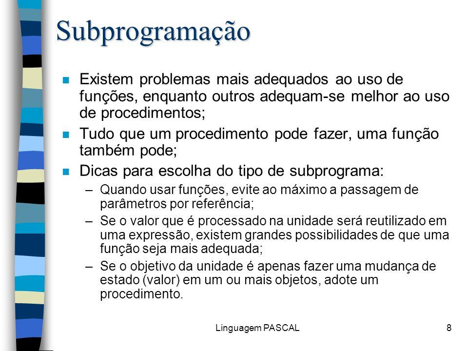 Linguagem PASCAL19 Passagem de parâmetros n Passagem –por valor: Apenas o valor é transferido.
