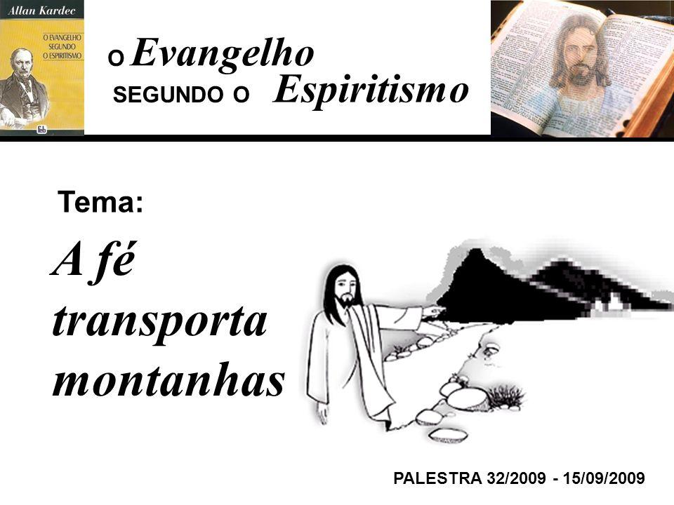 Evangelho Espiritismo Tema: PALESTRA 32/2009 - 15/09/2009 A fé transporta montanhas SEGUNDO O O