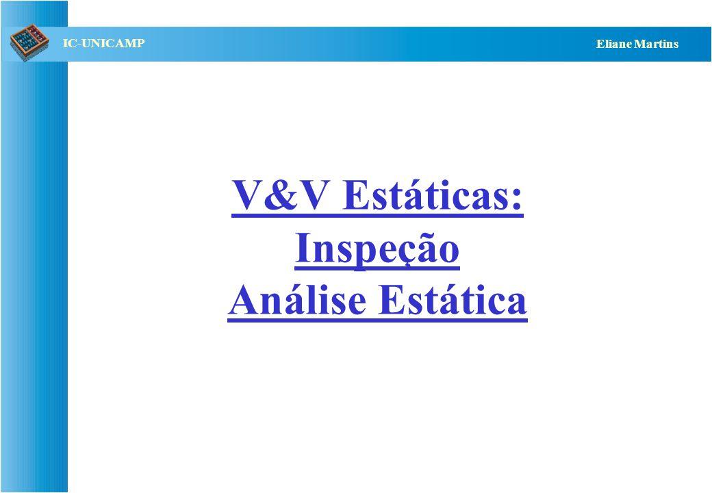 QST112 06/2001 IC-UNICAMP Eliane Martins V&V Estáticas: Inspeção Análise Estática