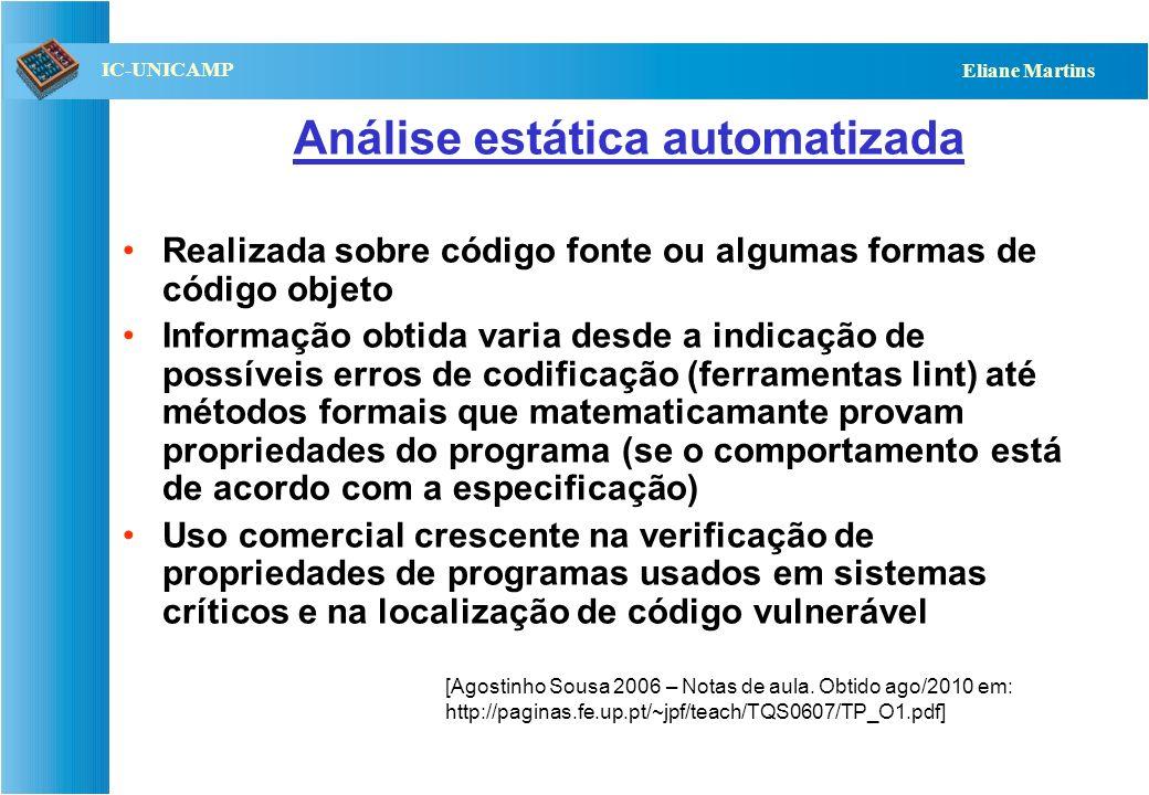 QST112 06/2001 IC-UNICAMP Eliane Martins Análise estática automatizada Realizada sobre código fonte ou algumas formas de código objeto Informação obti