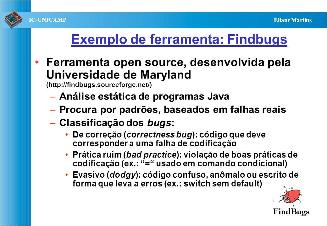 QST112 06/2001 IC-UNICAMP Eliane Martins Exemplo de ferramenta: Findbugs Ferramenta open source, desenvolvida pela Universidade de Maryland (http://fi