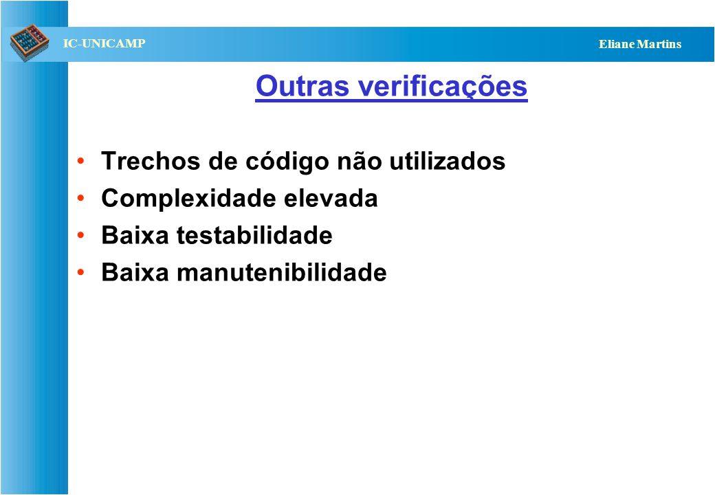 QST112 06/2001 IC-UNICAMP Eliane Martins Outras verificações Trechos de código não utilizados Complexidade elevada Baixa testabilidade Baixa manutenib