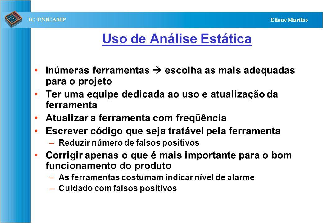 QST112 06/2001 IC-UNICAMP Eliane Martins Uso de Análise Estática Inúmeras ferramentas escolha as mais adequadas para o projeto Ter uma equipe dedicada