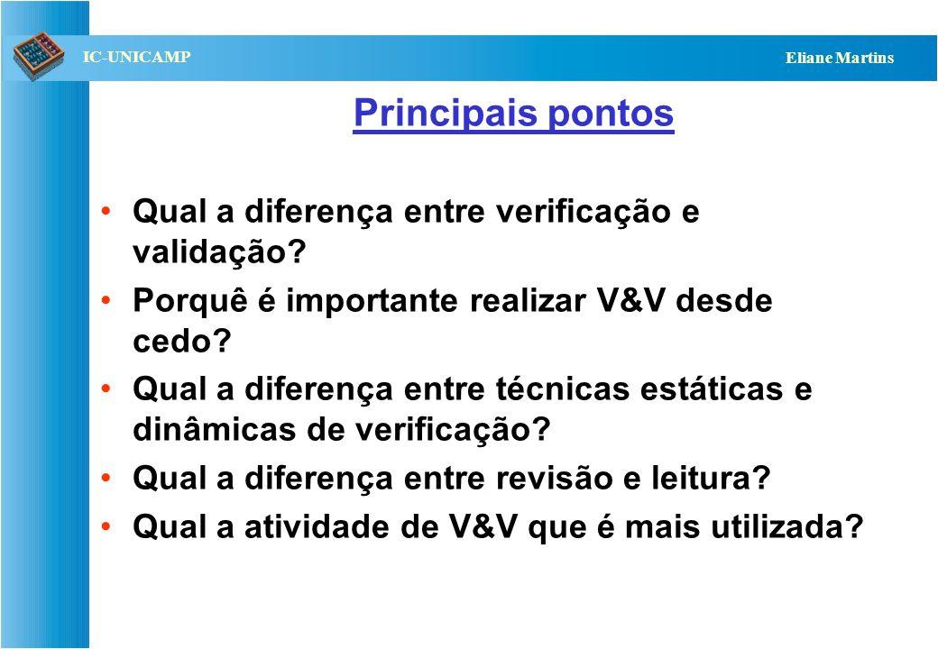 QST112 06/2001 IC-UNICAMP Eliane Martins Principais pontos Qual a diferença entre verificação e validação? Porquê é importante realizar V&V desde cedo