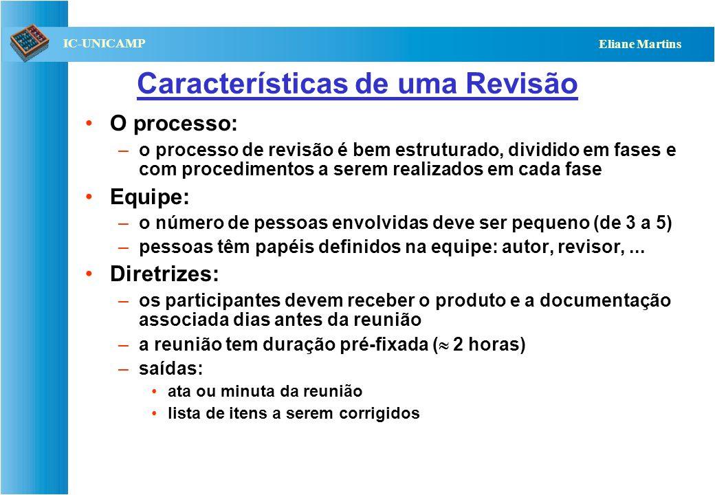 QST112 06/2001 IC-UNICAMP Eliane Martins Características de uma Revisão O processo: –o processo de revisão é bem estruturado, dividido em fases e com