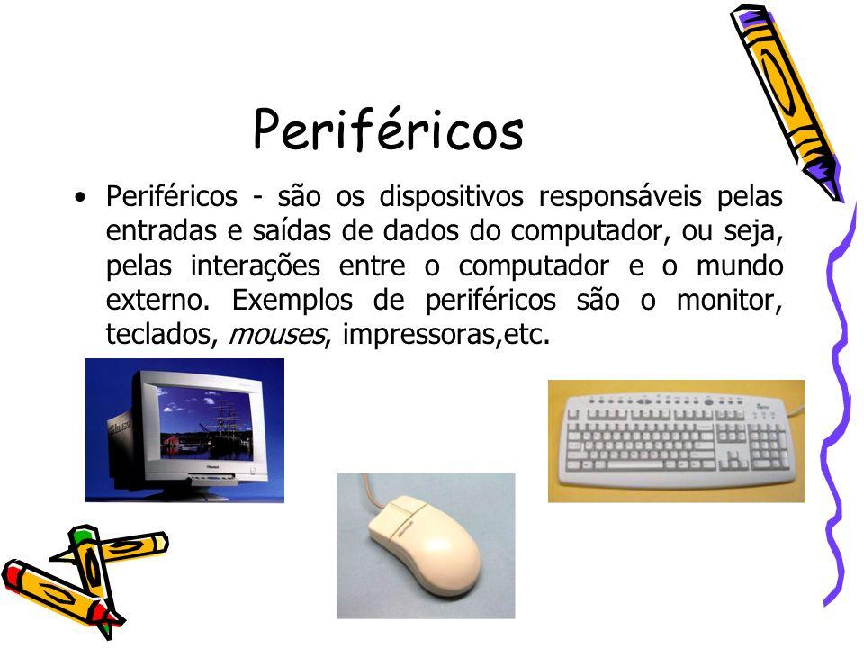 Periféricos Periféricos - são os dispositivos responsáveis pelas entradas e saídas de dados do computador, ou seja, pelas interações entre o computado