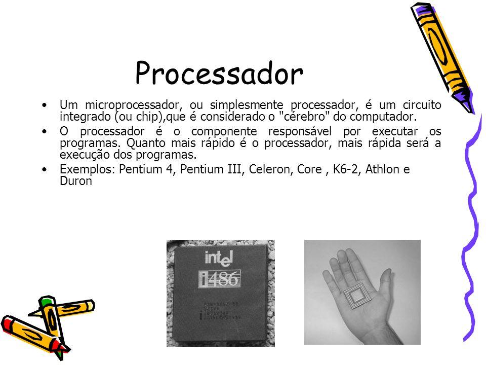 Processador Um microprocessador, ou simplesmente processador, é um circuito integrado (ou chip),que é considerado o