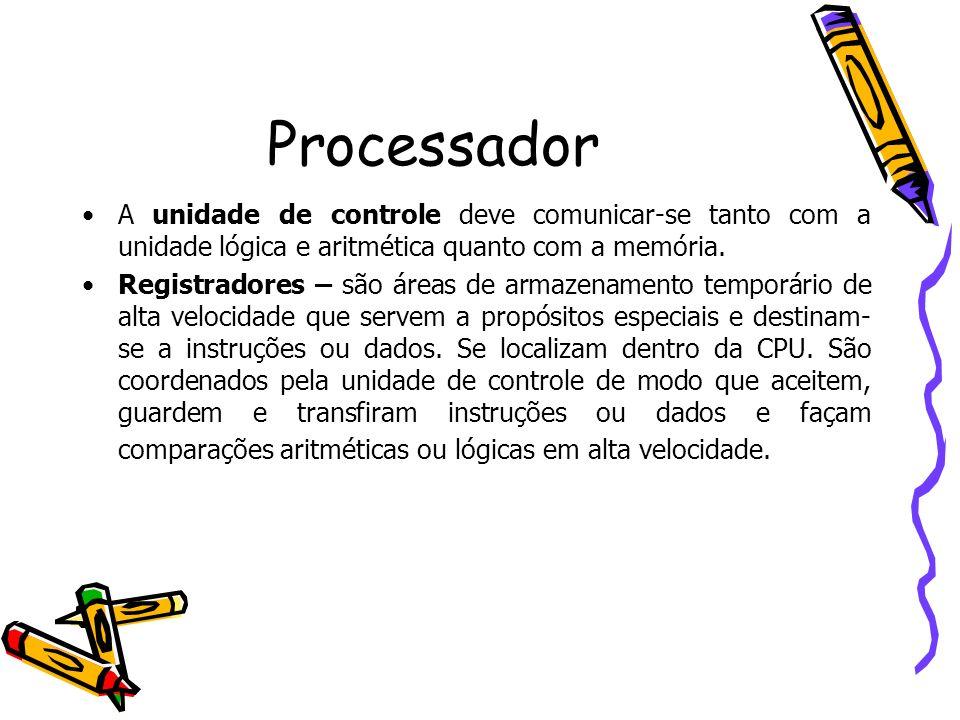 Processador A unidade de controle deve comunicar-se tanto com a unidade lógica e aritmética quanto com a memória. Registradores – são áreas de armazen
