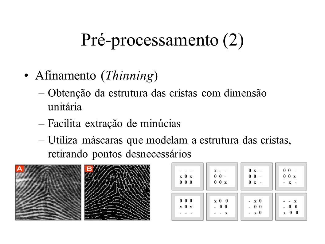 Pré-processamento (2) Afinamento (Thinning) –Obtenção da estrutura das cristas com dimensão unitária –Facilita extração de minúcias –Utiliza máscaras que modelam a estrutura das cristas, retirando pontos desnecessários