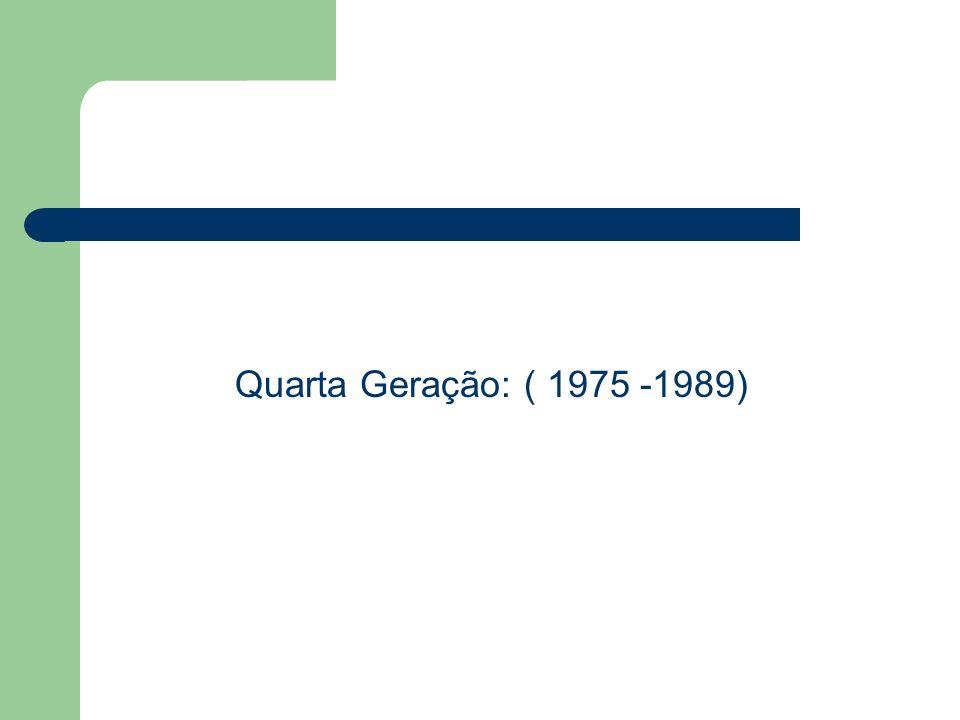 Quarta Geração: ( 1975 -1989)