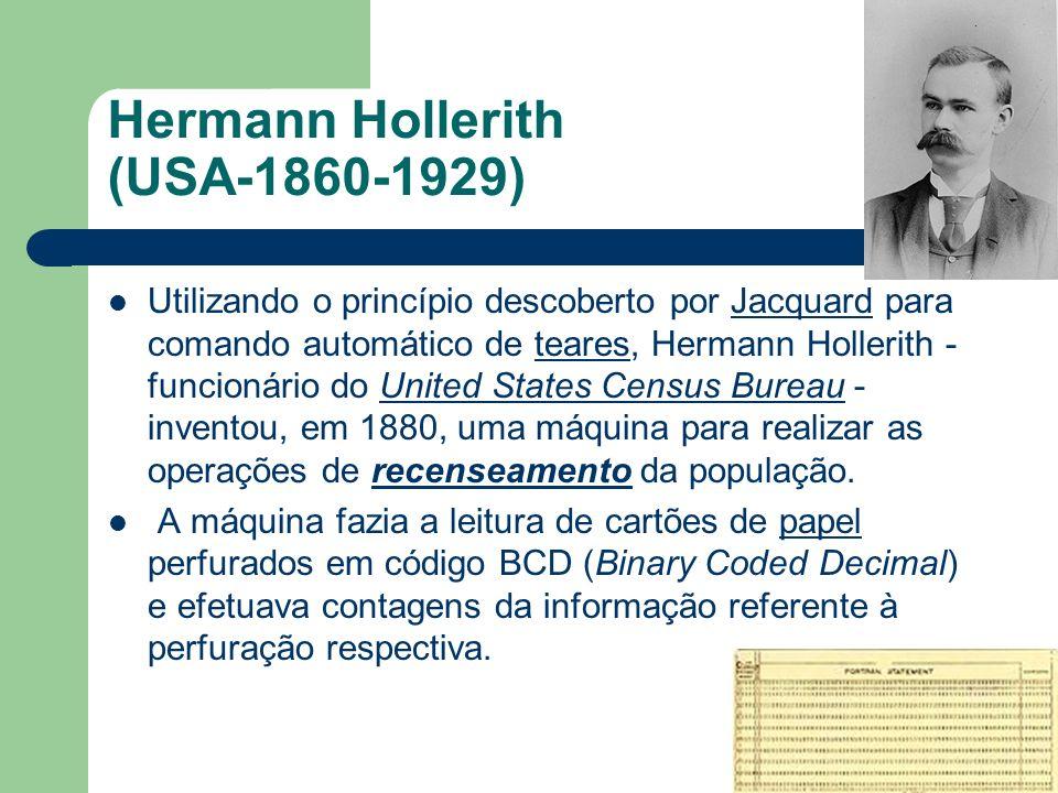 Hermann Hollerith A máquina de Hollerith foi utilizada para auxiliar no censo de 1890, reduzindo o tempo de processamento de dados de sete anos, do censo anterior, para apenas dois anos e meio; Mais tarde, Hollerith fundou uma companhia para produzir máquinas de tabulação.