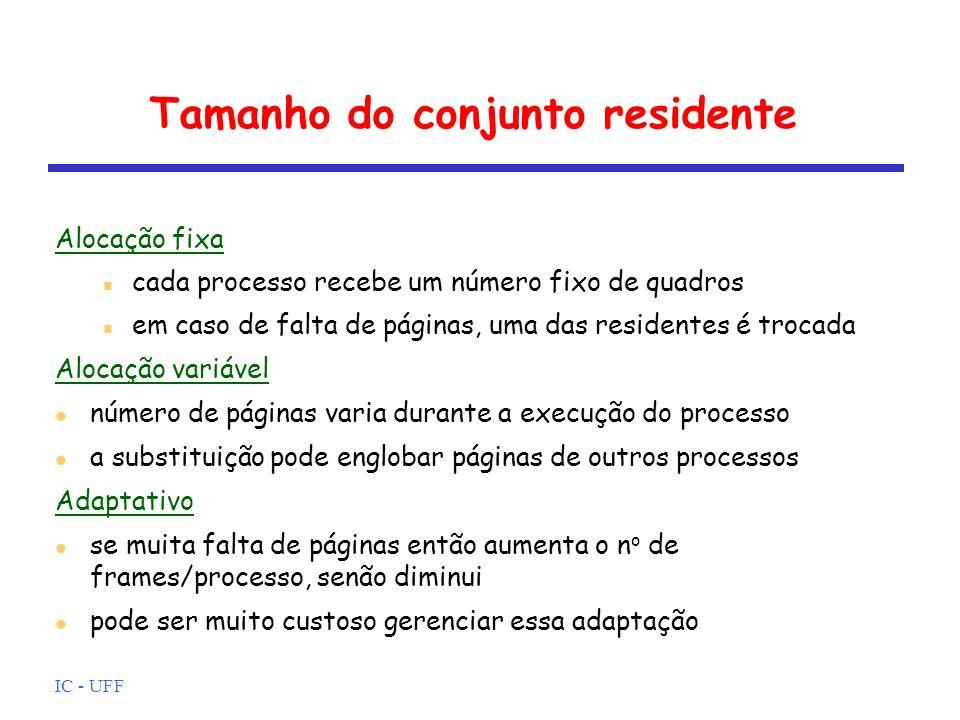 IC - UFF Tamanho do conjunto residente Alocação fixa cada processo recebe um número fixo de quadros em caso de falta de páginas, uma das residentes é