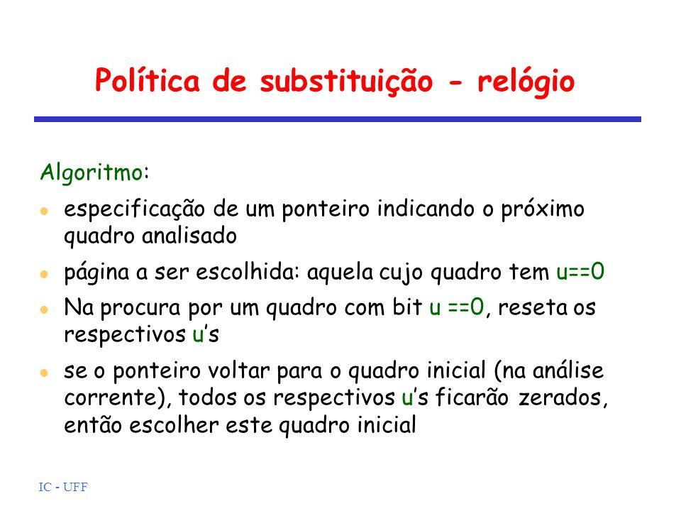 IC - UFF Política de substituição - relógio Algoritmo: especificação de um ponteiro indicando o próximo quadro analisado página a ser escolhida: aquel