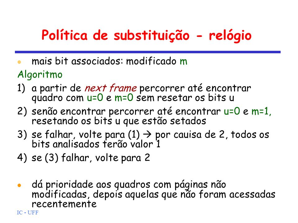 IC - UFF Política de substituição - relógio mais bit associados: modificado m Algoritmo 1)a partir de next frame percorrer até encontrar quadro com u=