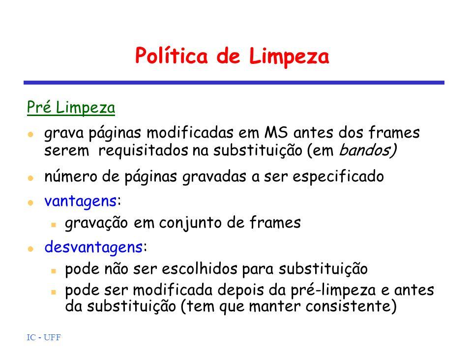 IC - UFF Política de Limpeza Pré Limpeza grava páginas modificadas em MS antes dos frames serem requisitados na substituição (em bandos) número de pág