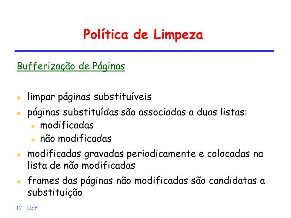 IC - UFF Política de Limpeza Bufferização de Páginas limpar páginas substituíveis páginas substituídas são associadas a duas listas: modificadas não m
