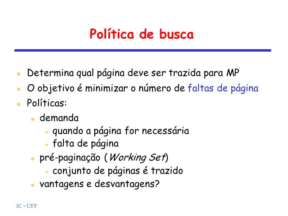 IC - UFF Política de busca Determina qual página deve ser trazida para MP O objetivo é minimizar o número de faltas de página Políticas: demanda quand