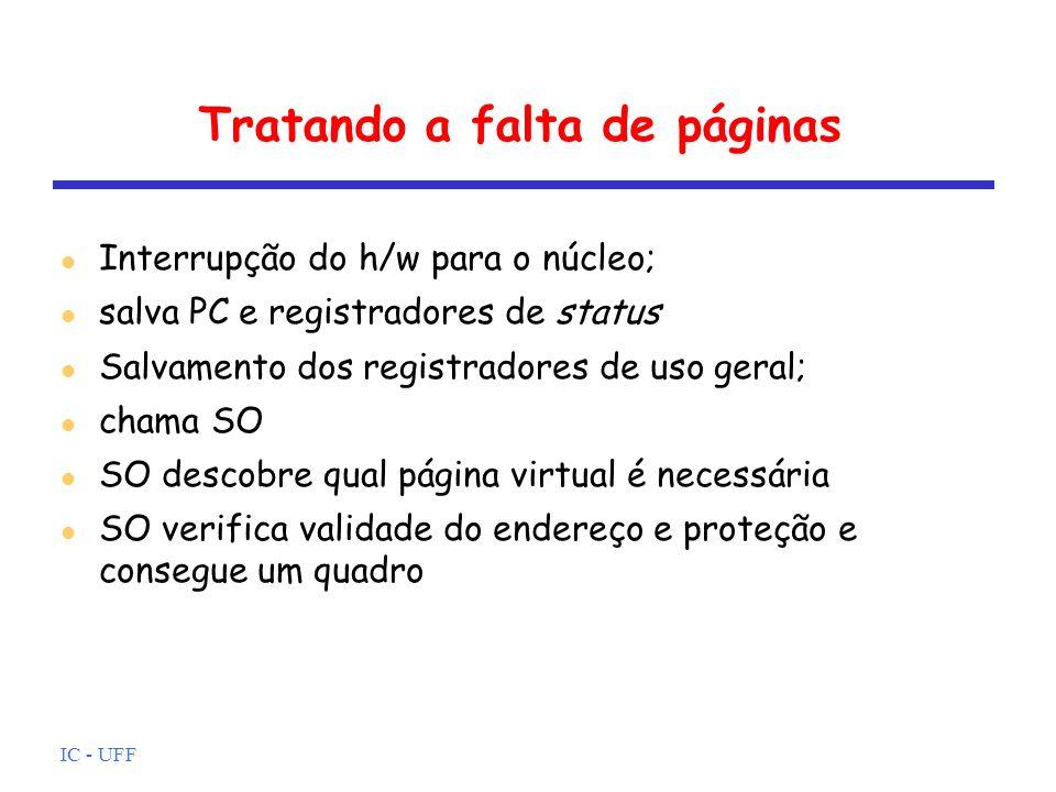 IC - UFF Tratando a falta de páginas Interrupção do h/w para o núcleo; salva PC e registradores de status Salvamento dos registradores de uso geral; c