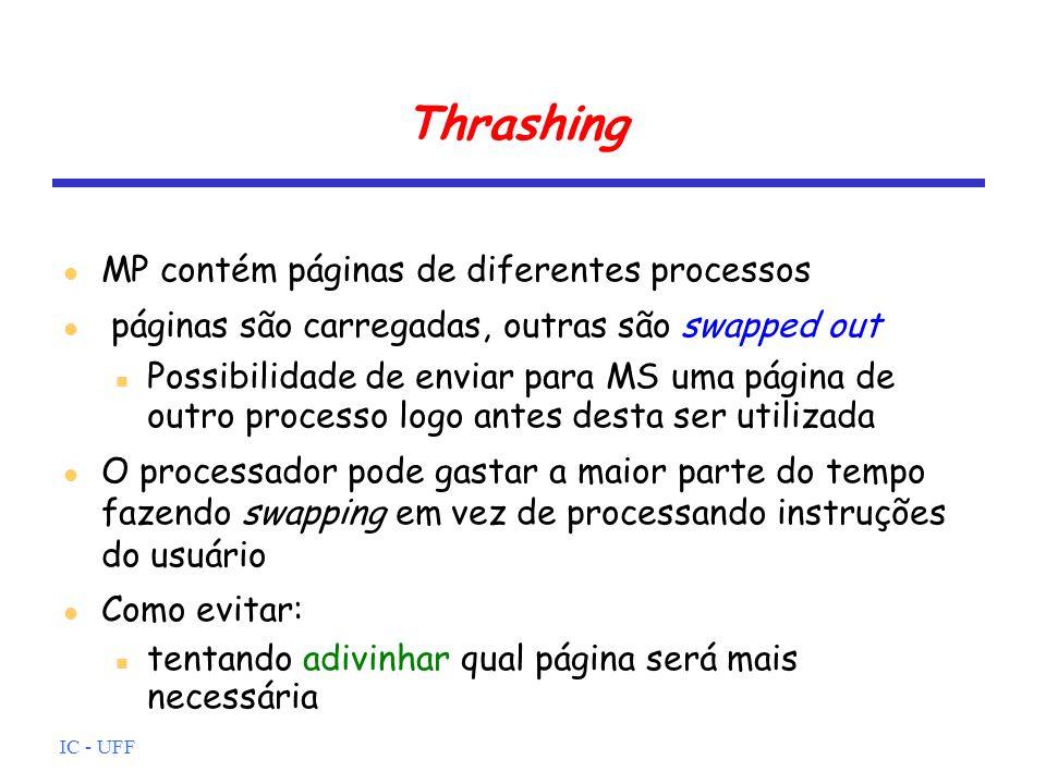 IC - UFF Thrashing MP contém páginas de diferentes processos páginas são carregadas, outras são swapped out Possibilidade de enviar para MS uma página