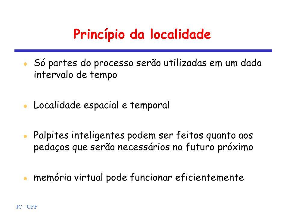 IC - UFF Princípio da localidade Só partes do processo serão utilizadas em um dado intervalo de tempo Localidade espacial e temporal Palpites intelige