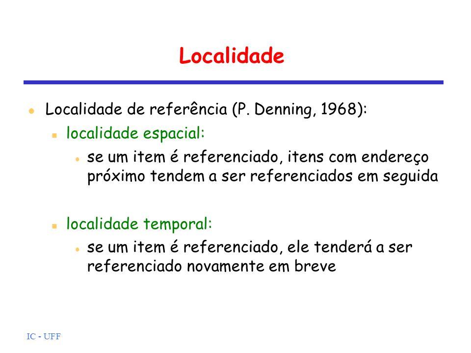IC - UFF Localidade Localidade de referência (P. Denning, 1968): localidade espacial: se um item é referenciado, itens com endereço próximo tendem a s