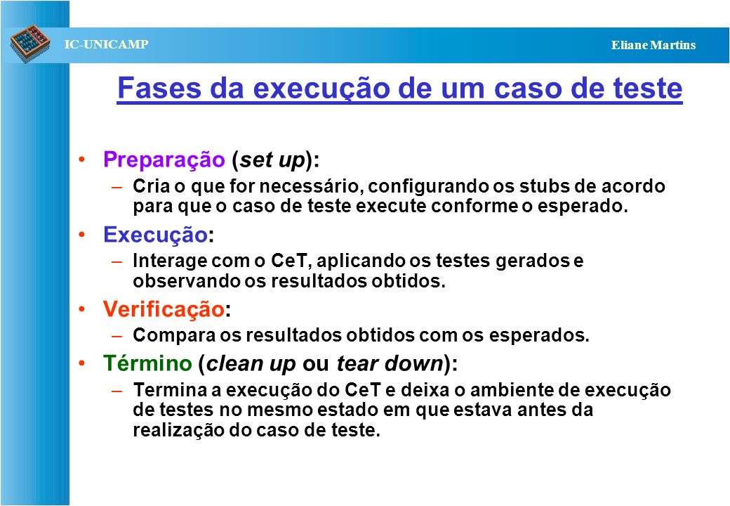 QST112 06/2001 IC-UNICAMP Eliane Martins Exemplo: stub Tabela Stub type VetorInt = array [1.. N] of integer;... procedure Ordena_Vetor (a : VetorInt);