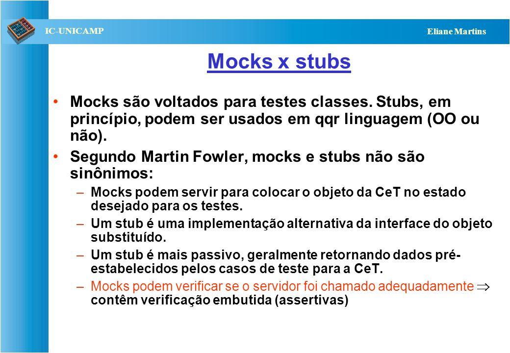 QST112 06/2001 IC-UNICAMP Eliane Martins Bibliotecas Mock Objects (ou mocks) servem para emular ou instrumentar o contexto (serviços requeridos) de ob