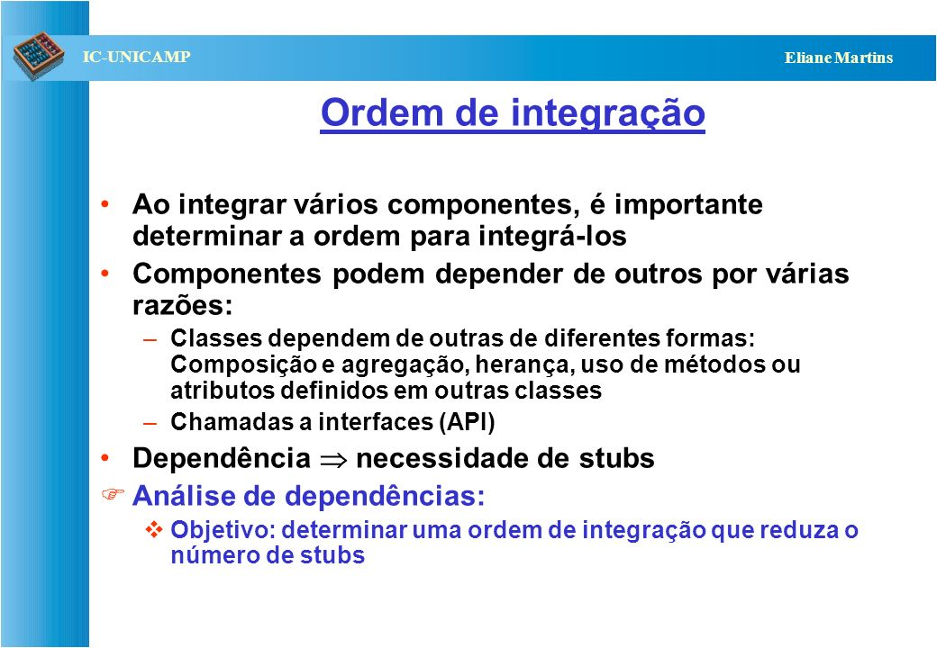 QST112 06/2001 IC-UNICAMP Eliane Martins Integração sanduíche Combina estratégia ascendente e descendente O sistema pode ser visto como uma arquitetur
