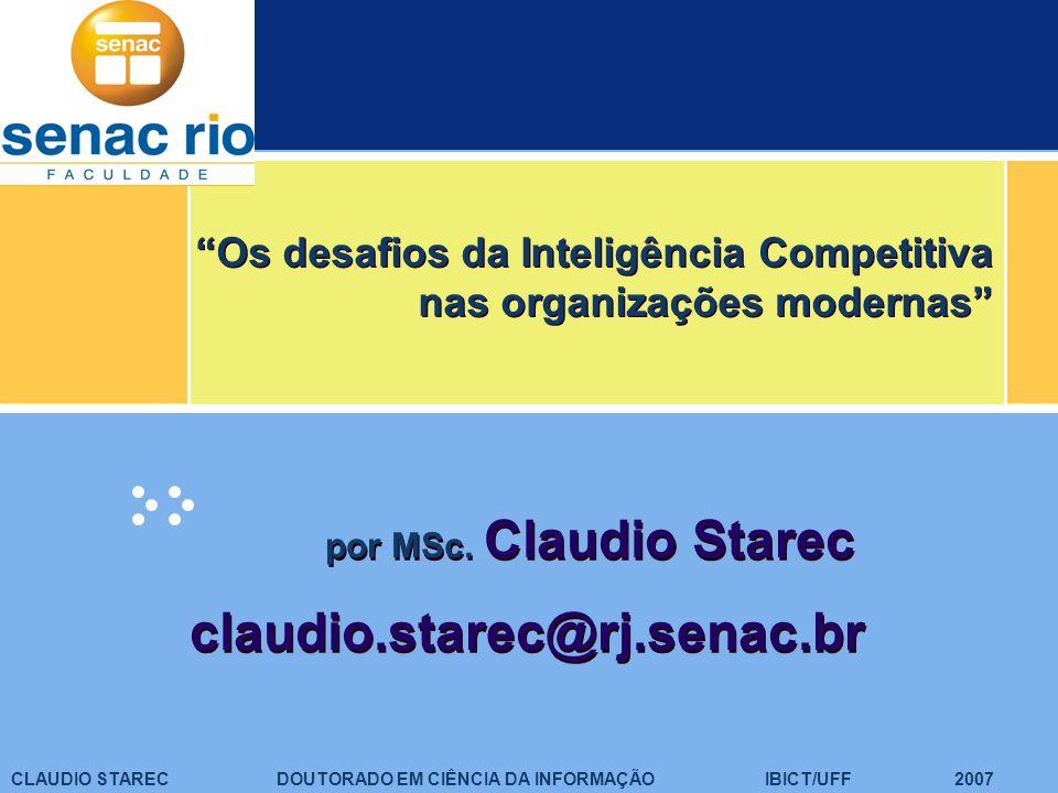 21 CLAUDIO STAREC WORKSHOP INTELIGÊNCIA COMPETITIVA FATEC SENAC RIO 2007 Hierarquia da Informação Dados.....