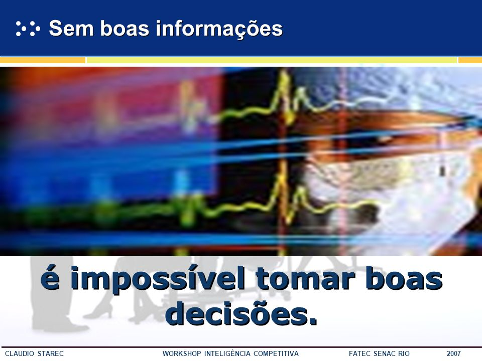 26 CLAUDIO STAREC WORKSHOP INTELIGÊNCIA COMPETITIVA FATEC SENAC RIO 2007 Exemplo Dado Uma Bolsa Informação MARCA LV Conhecimento Para ele é muito cara