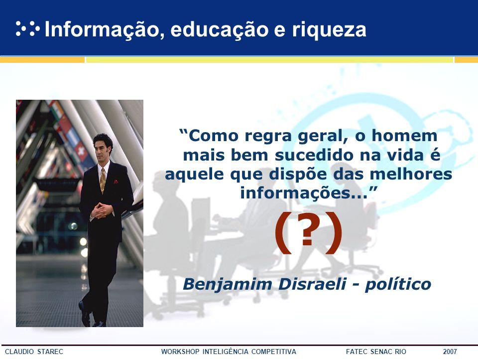 31 CLAUDIO STAREC WORKSHOP INTELIGÊNCIA COMPETITIVA FATEC SENAC RIO 2007 Desafios da IC... levar informação certa para a pessoa certa, no lugar certo,