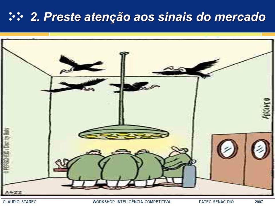 46 CLAUDIO STAREC WORKSHOP INTELIGÊNCIA COMPETITIVA FATEC SENAC RIO 2007 1. Acompanhar tendências é uma questão de sobrevivência.