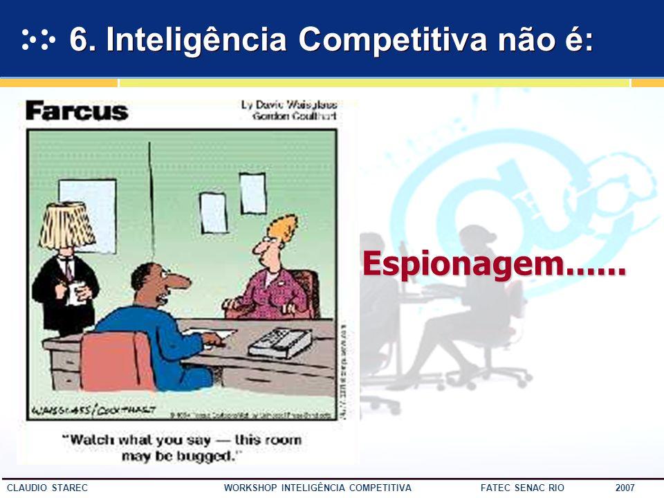 50 CLAUDIO STAREC WORKSHOP INTELIGÊNCIA COMPETITIVA FATEC SENAC RIO 2007 5. A base para o sucesso é o pessoal comprometido!