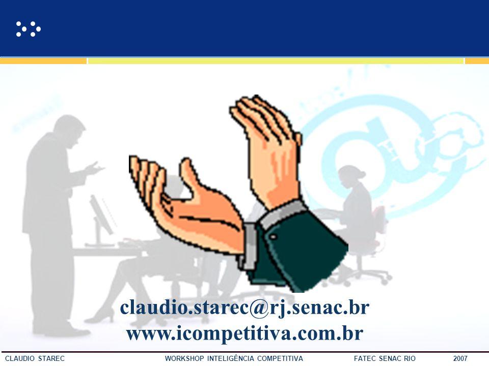 59 CLAUDIO STAREC WORKSHOP INTELIGÊNCIA COMPETITIVA FATEC SENAC RIO 2007 Referências DAVENPORT, Thomas. Ecologia da Informação. Ed. Futura: SP, 2001.