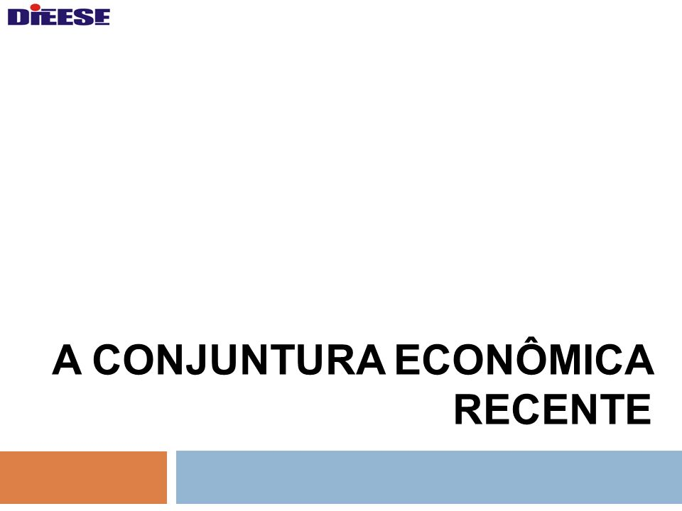 A CONJUNTURA ECONÔMICA RECENTE