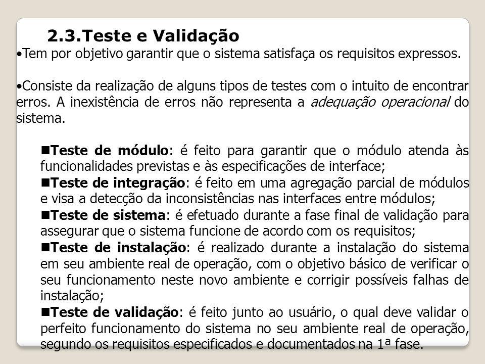2.3.Teste e Validação Tem por objetivo garantir que o sistema satisfaça os requisitos expressos. Consiste da realização de alguns tipos de testes com