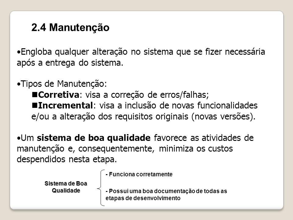2.4 Manutenção Engloba qualquer alteração no sistema que se fizer necessária após a entrega do sistema. Tipos de Manutenção: Corretiva: visa a correçã