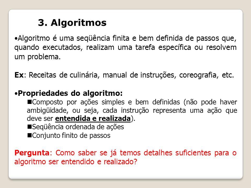 Algoritmo é uma seqüência finita e bem definida de passos que, quando executados, realizam uma tarefa específica ou resolvem um problema. Ex: Receitas