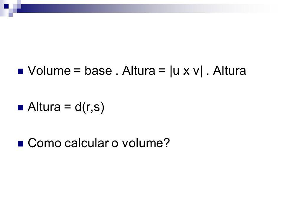 Volume = base. Altura = |u x v|. Altura Altura = d(r,s) Como calcular o volume?