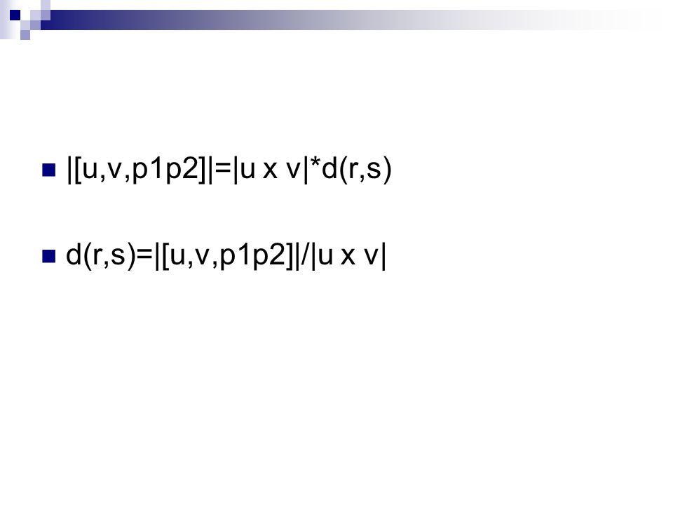 |[u,v,p1p2]|=|u x v|*d(r,s) d(r,s)=|[u,v,p1p2]|/|u x v|