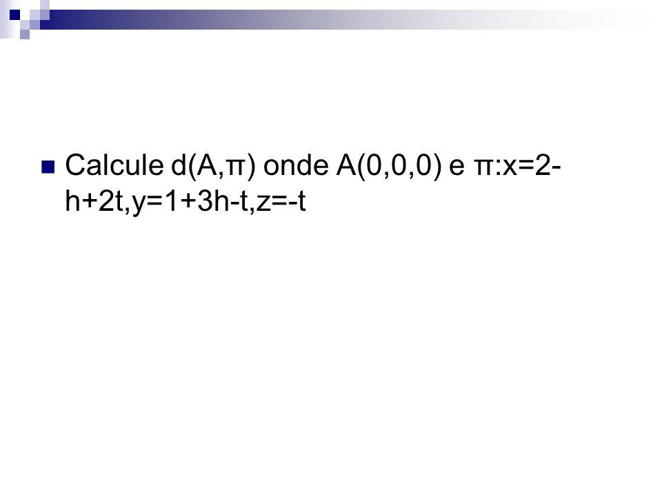 Calcule d(A,π) onde A(0,0,0) e π:x=2- h+2t,y=1+3h-t,z=-t