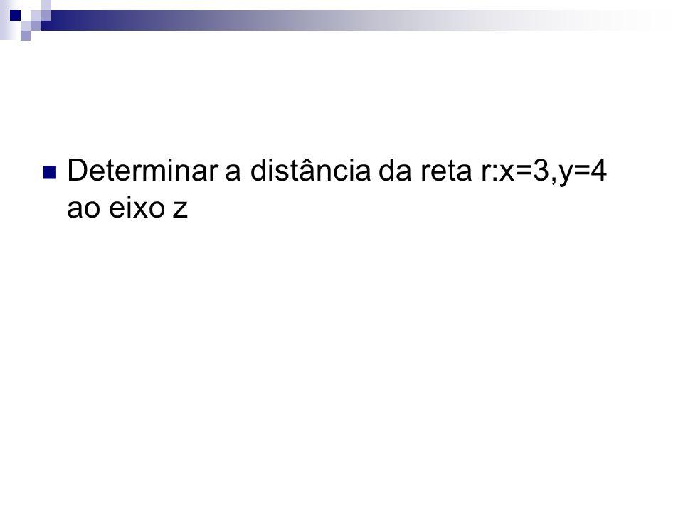 Determinar a distância da reta r:x=3,y=4 ao eixo z