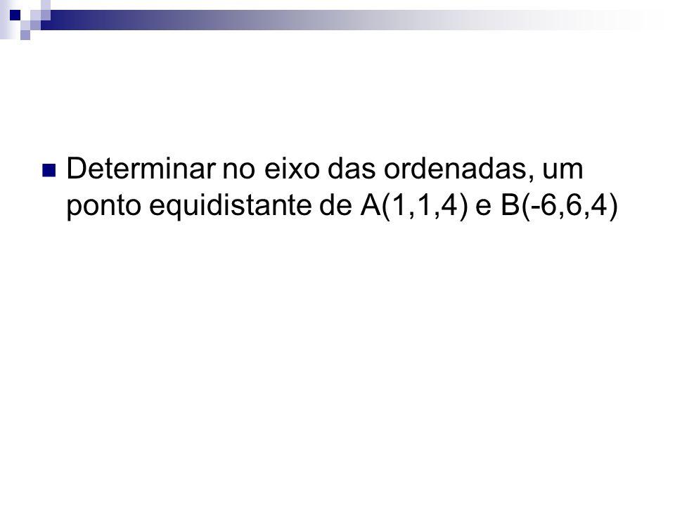 Determinar no eixo das ordenadas, um ponto equidistante de A(1,1,4) e B(-6,6,4)